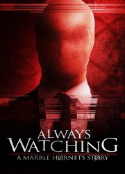Always Watching: A Marble Hornets Story